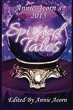 img - for Annie Acorn's 2015 Spirited Tales (Annie Acorn's Spirited Tales) (Volume 1) book / textbook / text book