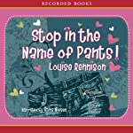 Stop in the Name of Pants! (       UNABRIDGED) by Louise Rennison Narrated by Stina Nielsen
