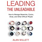 Leading the Unleadable: How to Manage Mavericks, Cynics, Divas, and Other Difficult People Hörbuch von Alan Willett Gesprochen von: Tom Parks