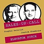 Elevator Pitch (Sales-up-Call) | Stephan Heinrich,Joachim Skambraks