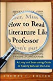 Thomas C. Foster's How to Read Literature Like a Professor: A Lively and Entertaining Guide to Reading Between the Lines (Paperback)(2003)