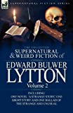 The Collected Supernatural and Weird Fiction of Edward Bulwer Lytton-Volume 2: Including One Novel a Strange Story,  One Short Story and One Ballad