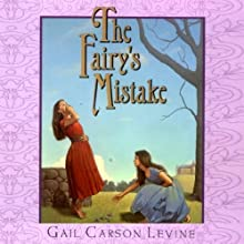 The Fairy's Mistake (       UNABRIDGED) by Gail Carson Levine Narrated by Jorjeana Marie