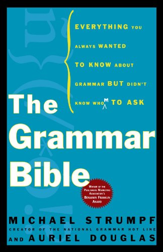 The Grammar Bible: Everything You Always Wanted to Know about Grammar But Didn't Know Whom to Ask