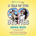 A Tale of Two Besties Audiobook by Sophia Rossi Narrated by Anna Brisbin, Nora Hunter
