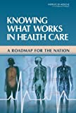 img - for Knowing What Works in Health Care: A Roadmap for the Nation book / textbook / text book