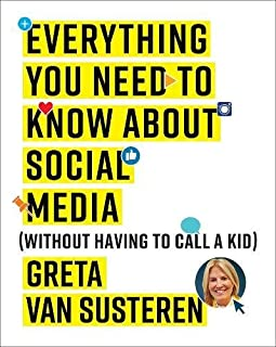 Book Cover: Everything You Need to Know about Social Media: Without Having to Call A Kid