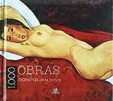 1000 obras maestras de la pintura/ 1000 Masterworks of Art (Spanish Edition) (8466213775) by Equipo Editorial