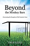 img - for Beyond the Monkey Bars: Overcoming the Deception of My Formative Years book / textbook / text book
