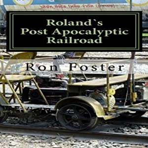 Roland`s Post Apocalyptic Railroad | [Ron Foster]
