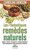 7 fantastiques remedes naturels: Pour tout soigner simplement