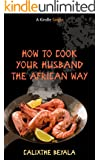 How to Cook Your Husband the African Way (Kindle Single)
