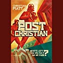 postChristian: What's Left? Can We Fix It? Do We Care? (       UNABRIDGED) by Christian Piatt Narrated by Christian Piatt