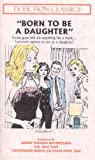 BORN TO BE A DAUGHTER (TV FICTION CLASSICS)