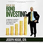 Step by Step Bond Investing - A Beginner's Guide to the Best Investments and Safety in the Bond Market: Step by Step Investing, Volume 3 | Joseph Hogue