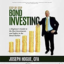 Step by Step Bond Investing - A Beginner's Guide to the Best Investments and Safety in the Bond Market: Step by Step Investing, Volume 3 Audiobook by Joseph Hogue Narrated by Joseph Hogue
