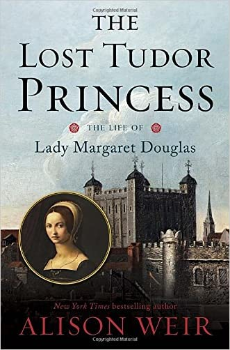 The Lost Tudor Princess: The Life of Lady Margaret Douglas written by Alison Weir