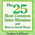 The 25 Most Common Sales Mistakes and How to Avoid Them (       UNABRIDGED) by Stephan Schiffman Narrated by Michael Ferreri