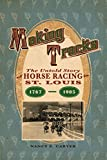 Making Tracks: The Untold Story of Horse Racing in St. Louis, 1767 1905