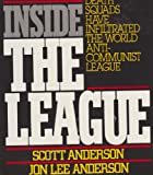 Inside the League: The Shocking Expose of How Terrorists, Nazis, and Latin American Death Squads Have Infiltrated the World Anti-Communist League (0396085172) by Anderson, Scott