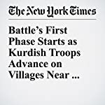 Battle's First Phase Starts as Kurdish Troops Advance on Villages Near Mosul | Michael R. Gordon,Tim Arango