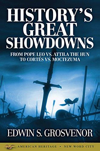 History's Great Showdowns: From Pope Leo vs. Attila the Hun to Cortés vs. Moctezuma