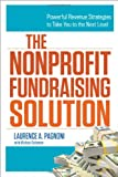 img - for The Nonprofit Fundraising Solution: Powerful Revenue Strategies to Take You to the Next Level book / textbook / text book