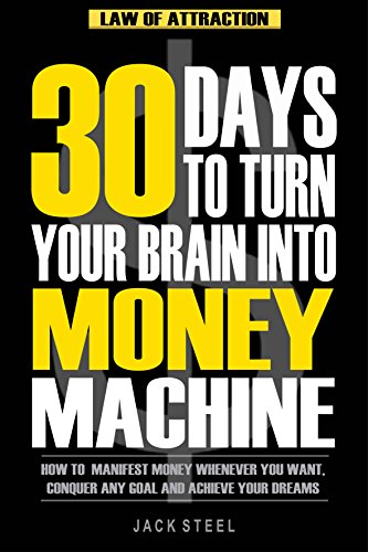 Law Of Attraction: 30 Days To Turn Your Brain Into A Money Machine by Jack Steel ebook deal
