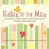 img - for Relax to the Max: 60 Candles, Scents, Soaps & Potpourri Crafts to Create Your Own Bliss by Warda, Rosevita, Luchsinger, M. Lou, Browning, Marie, Cusick (2005) Paperback book / textbook / text book
