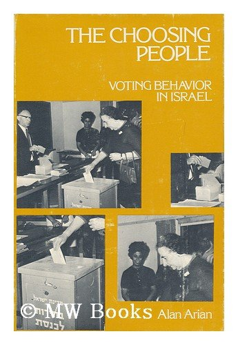 The choosing people;: Voting behavior in Israel, Alan Arian