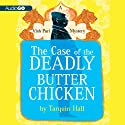 The Case of the Deadly Butter Chicken: Vish Puri, Most Private Investigator, Book 3 (       UNABRIDGED) by Tarquin Hall Narrated by Sam Dastor