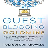 img - for Guest Blogging Goldmine: How I Got More Than 100,000 Visitors a Month on My Blog in 9 Months Using a Free Marketing Strategy book / textbook / text book
