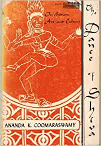 ananda k coomaraswamy essay the dance of shiva The dance of siva: essays on indian art and culture pdf book by ananda k coomaraswamy 2011 epub free download isbn: 9780486248172 ananda coomaraswamy, late curator of indian art at the boston museum of fine ar.