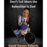 Don't Tell Mom the Babysitter is Dad ~ David Roberts
