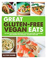 Great Gluten-Free Vegan Eats: Cut Out the Gluten and Enjoy an Even Healthier Vegan Diet with Recipes for Fabulous, Allergy-Free Fare by Fair Winds Press