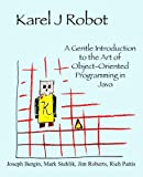 Karel J Robot: A Gentle Introduction to the Art of Object-Oriented Programming in Java (0970579519) by Bergin, Joseph
