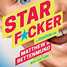Starf*cker: A Meme-oir Audiobook by Matthew Rettenmund Narrated by Alex Blue Davis