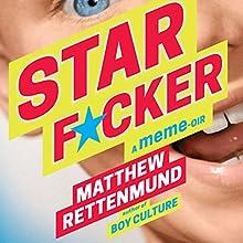 Starf*cker: A Meme-oir Audiobook by Matthew Rettenmund Narrated by Alex Blue Davis