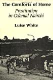 img - for By Luise White - The Comforts of Home: Prostitution in Colonial Nairobi (1990-01-16) [Paperback] book / textbook / text book