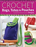 Crochet Bags, Totes & Pouches: Complete Instructions for 8 Projects