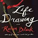 Life Drawing: A Novel (       UNABRIDGED) by Robin Black Narrated by Cassandra Campbell