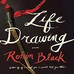 Life Drawing: A Novel   Robin Black