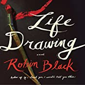Life Drawing: A Novel | [Robin Black]