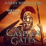 The Caspian Gates: Warrior of Rome, Book IV | Harry Sidebottom