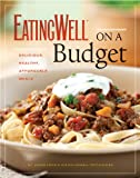 EatingWell on a Budget: 140 Delicious, Healthy, Affordable Recipes: Amazing Meals for Less Than  a Serving