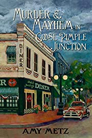 Murder & Mayhem in Goose Pimple Junction (Goose Pimple Junction Mysteries Book 1)