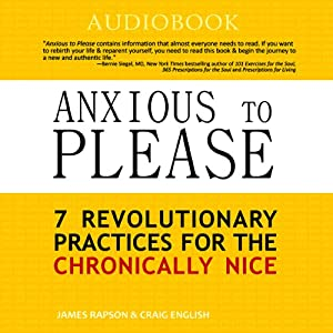 Anxious to Please: 7 Revolutionary Practices for the Chronically Nice | [Craig English, James Rapson]