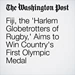 Fiji, the 'Harlem Globetrotters of Rugby,' Aims to Win Country's First Olympic Medal | Jerry Brewer