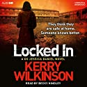 Locked In: Jessica Daniels, Book 1 (       UNABRIDGED) by Kerry Wilkinson Narrated by Becky Hindley