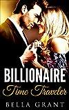 BILLIONAIRE TIME TRAVELER (Billionaire Romance)